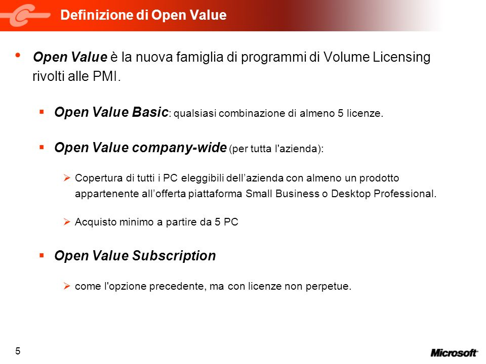 5 Definizione di Open Value Open Value è la nuova famiglia di programmi di Volume Licensing rivolti alle PMI.