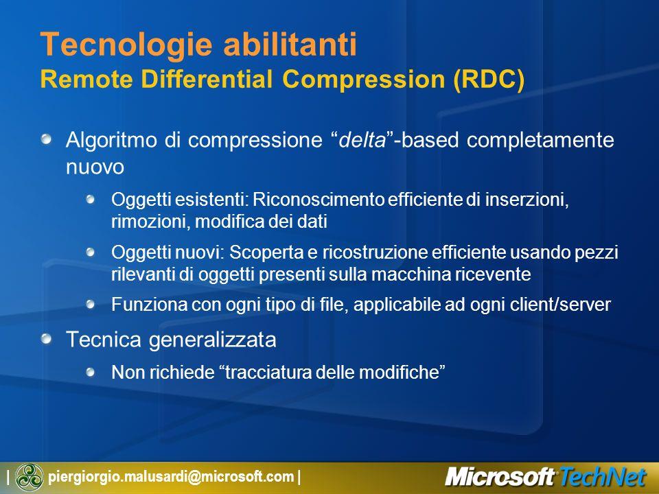 | piergiorgio.malusardi@microsoft.com | Tecnologie abilitanti Remote Differential Compression (RDC) Algoritmo di compressione delta-based completament
