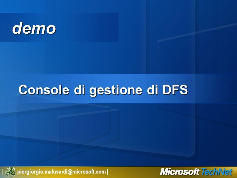 | piergiorgio.malusardi@microsoft.com | demo Console di gestione di DFS