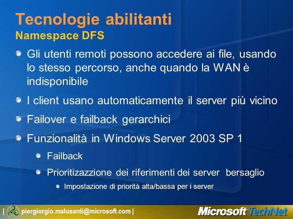 | piergiorgio.malusardi@microsoft.com | Tecnologie abilitanti Namespace DFS Gli utenti remoti possono accedere ai file, usando lo stesso percorso, anc