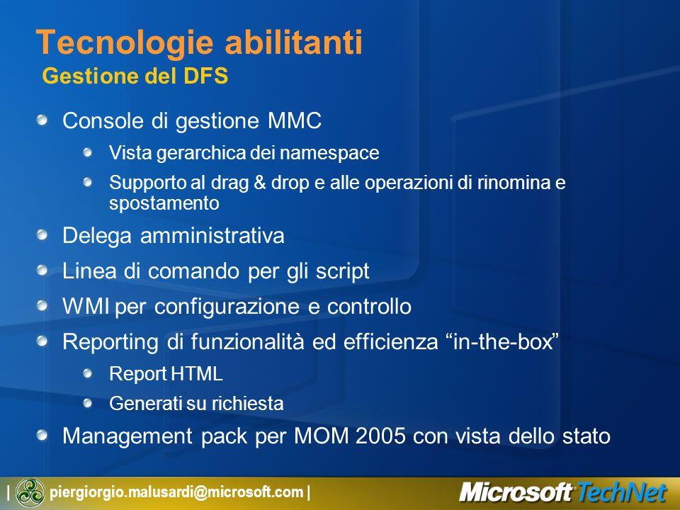 | piergiorgio.malusardi@microsoft.com | Tecnologie abilitanti Gestione del DFS Console di gestione MMC Vista gerarchica dei namespace Supporto al drag