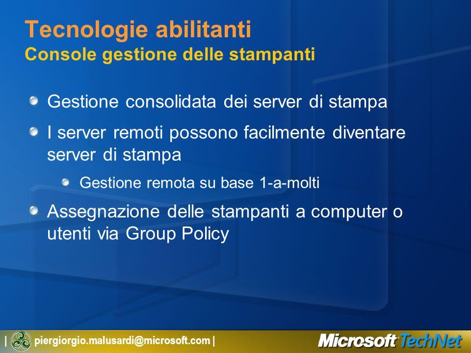 | piergiorgio.malusardi@microsoft.com | Tecnologie abilitanti Console gestione delle stampanti Gestione consolidata dei server di stampa I server remo