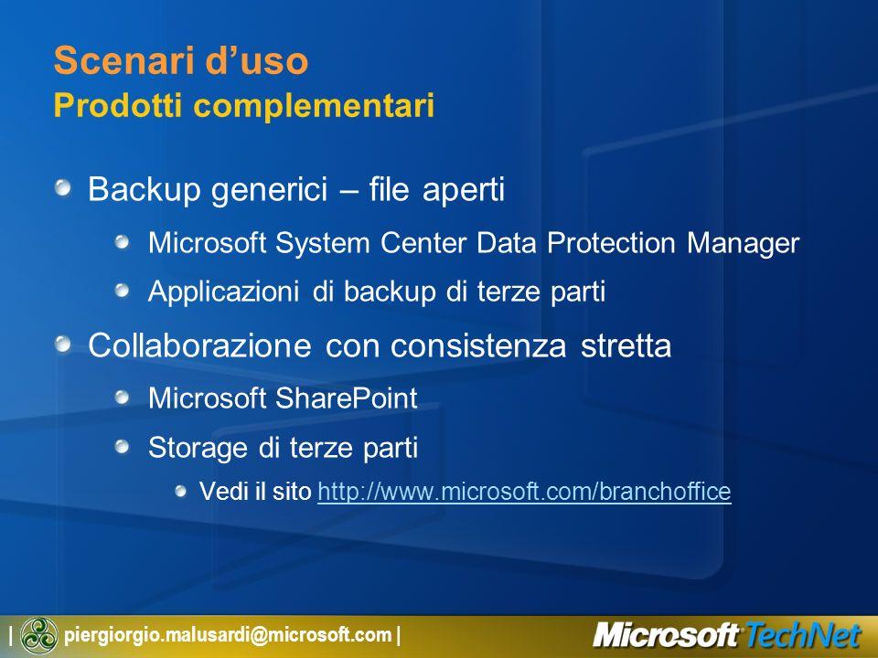 | piergiorgio.malusardi@microsoft.com | Scenari duso Prodotti complementari Backup generici – file aperti Microsoft System Center Data Protection Mana