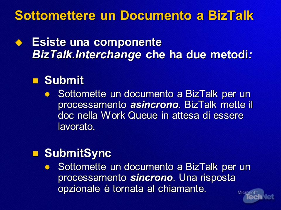 Sottomettere un Documento a BizTalk Esiste una componente BizTalk.Interchange che ha due metodi: Esiste una componente BizTalk.Interchange che ha due