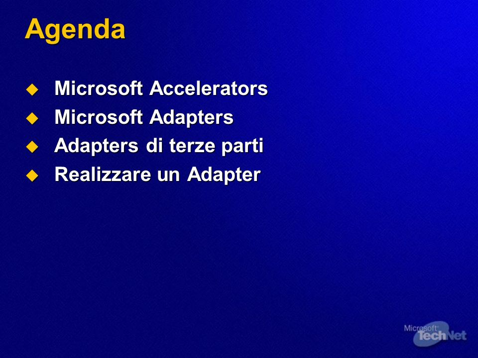 Agenda Microsoft Accelerators Microsoft Accelerators Microsoft Adapters Microsoft Adapters Adapters di terze parti Adapters di terze parti Realizzare un Adapter Realizzare un Adapter