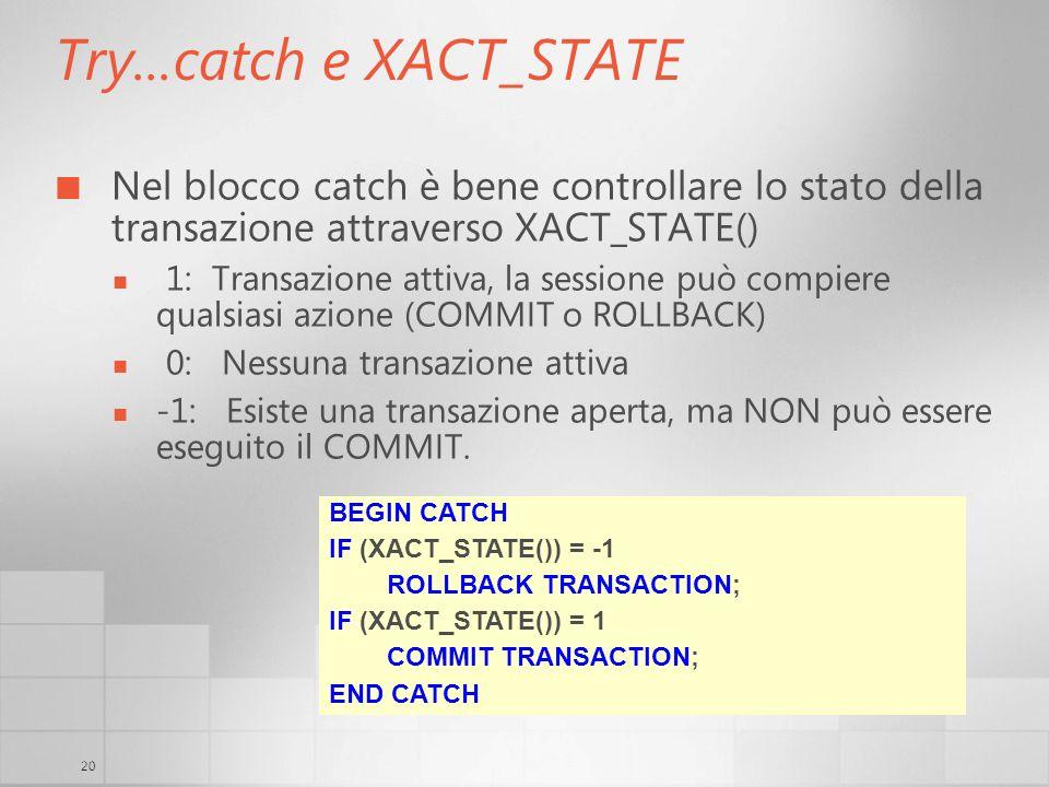 20 Try...catch e XACT_STATE Nel blocco catch è bene controllare lo stato della transazione attraverso XACT_STATE() 1: Transazione attiva, la sessione