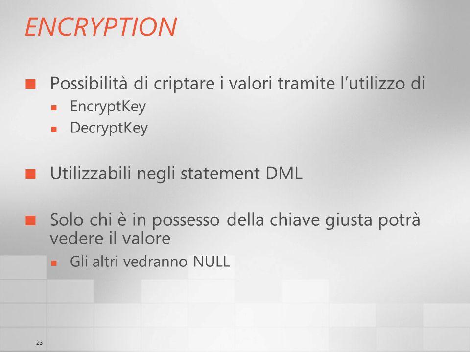 23 ENCRYPTION Possibilità di criptare i valori tramite lutilizzo di EncryptKey DecryptKey Utilizzabili negli statement DML Solo chi è in possesso dell