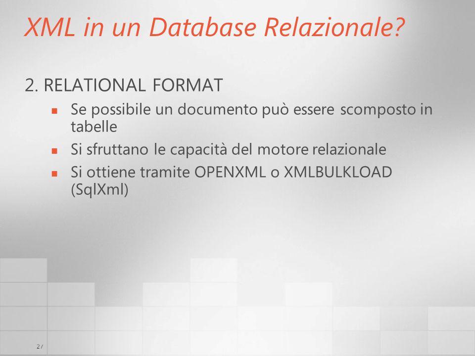 27 XML in un Database Relazionale? 2. RELATIONAL FORMAT Se possibile un documento può essere scomposto in tabelle Si sfruttano le capacità del motore
