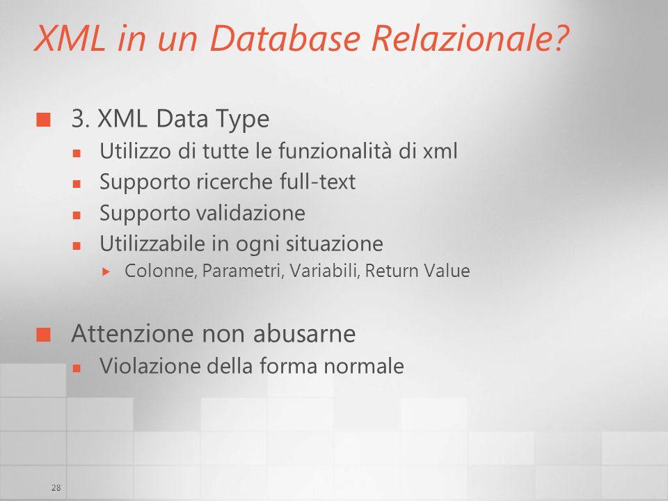 28 XML in un Database Relazionale? 3. XML Data Type Utilizzo di tutte le funzionalità di xml Supporto ricerche full-text Supporto validazione Utilizza