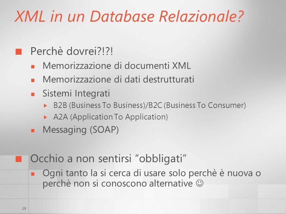 29 XML in un Database Relazionale? Perchè dovrei?!?! Memorizzazione di documenti XML Memorizzazione di dati destrutturati Sistemi Integrati B2B (Busin