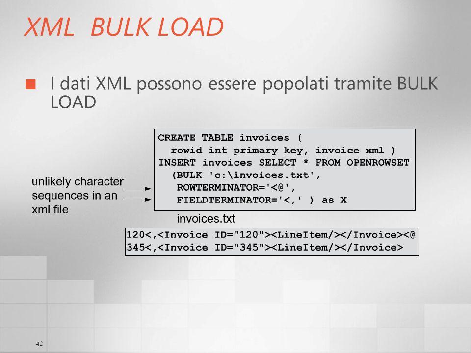42 XML BULK LOAD I dati XML possono essere popolati tramite BULK LOAD