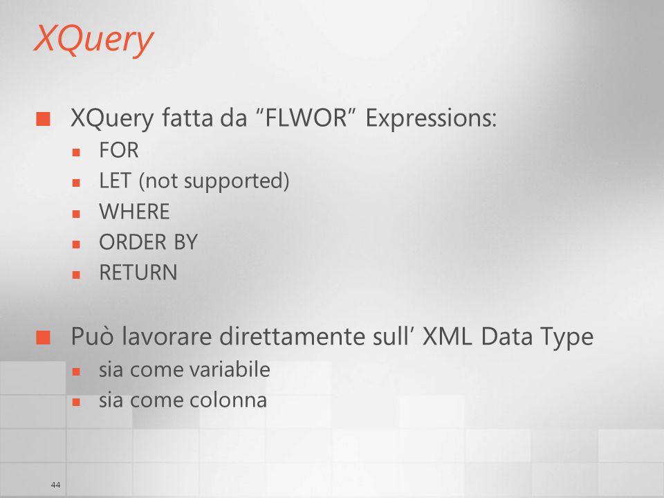 44 XQuery XQuery fatta da FLWOR Expressions: FOR LET (not supported) WHERE ORDER BY RETURN Può lavorare direttamente sull XML Data Type sia come varia