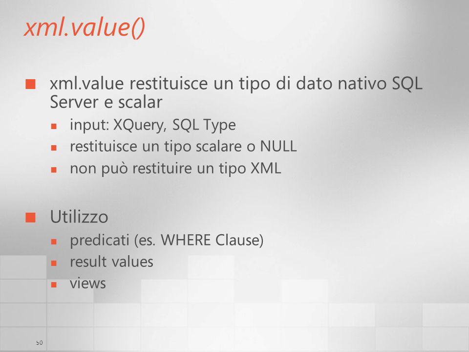 50 xml.value() xml.value restituisce un tipo di dato nativo SQL Server e scalar input: XQuery, SQL Type restituisce un tipo scalare o NULL non può res