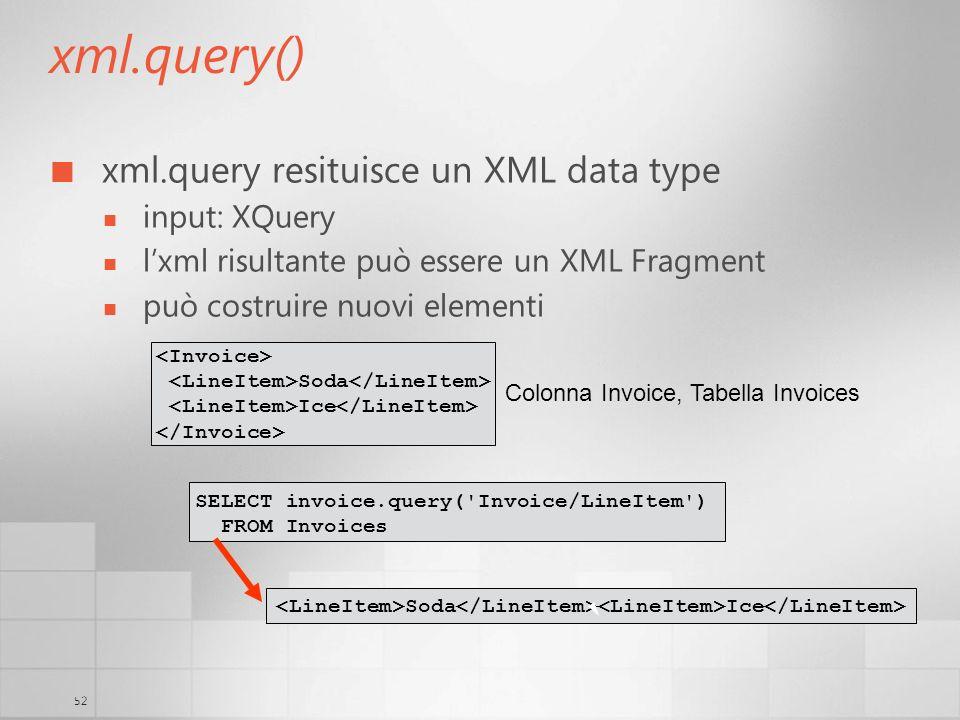 52 xml.query() xml.query resituisce un XML data type input: XQuery lxml risultante può essere un XML Fragment può costruire nuovi elementi Soda Ice Co