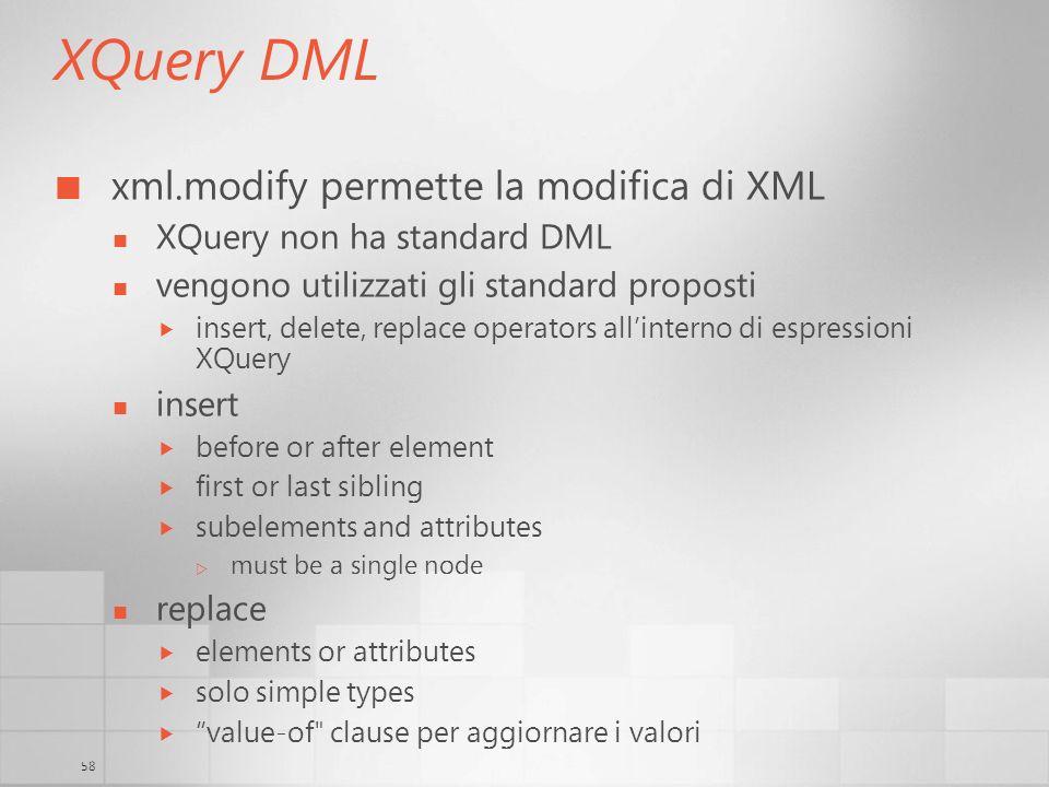 58 XQuery DML xml.modify permette la modifica di XML XQuery non ha standard DML vengono utilizzati gli standard proposti insert, delete, replace opera