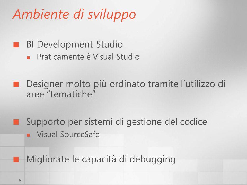 66 Ambiente di sviluppo BI Development Studio Praticamente è Visual Studio Designer molto più ordinato tramite lutilizzo di aree tematiche Supporto pe