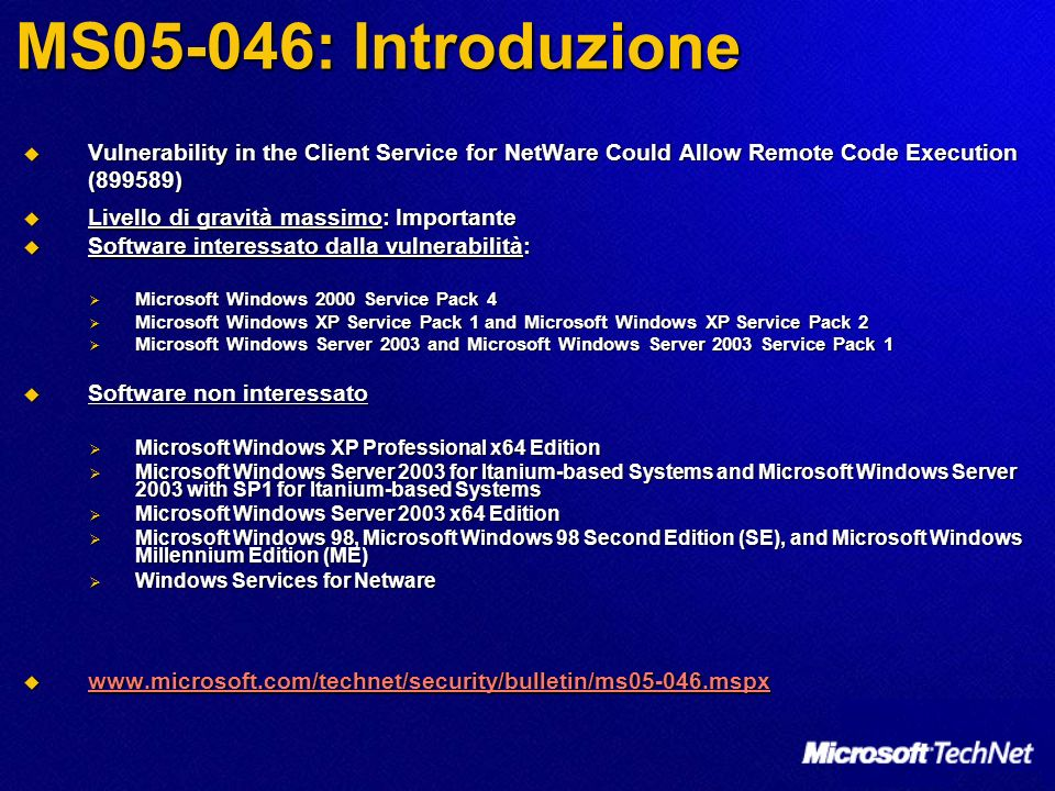 MS05-046: Introduzione Vulnerability in the Client Service for NetWare Could Allow Remote Code Execution (899589) Vulnerability in the Client Service