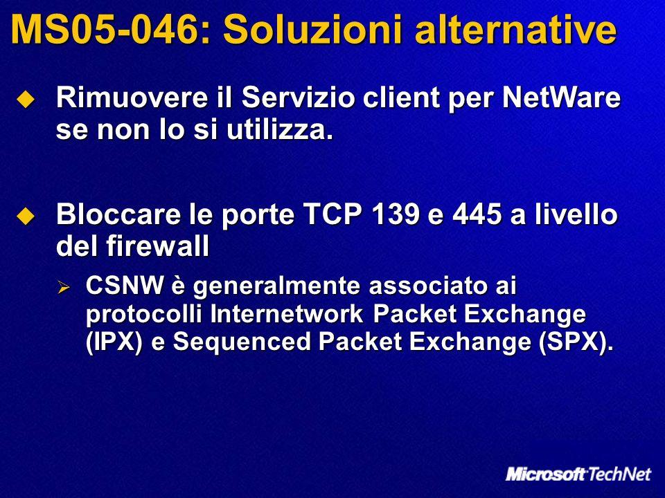 MS05-046: Soluzioni alternative Rimuovere il Servizio client per NetWare se non lo si utilizza.