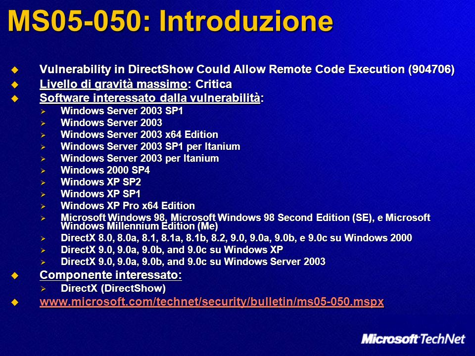 MS05-050: Introduzione Vulnerability in DirectShow Could Allow Remote Code Execution (904706) Vulnerability in DirectShow Could Allow Remote Code Exec