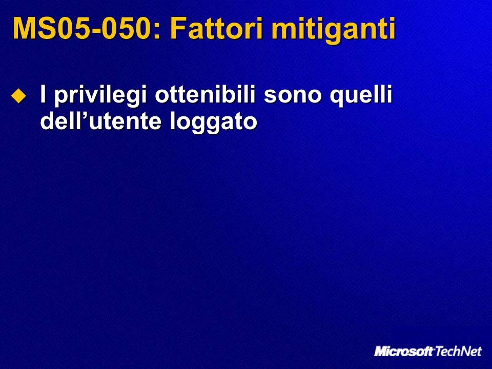 MS05-050: Fattori mitiganti I privilegi ottenibili sono quelli dellutente loggato I privilegi ottenibili sono quelli dellutente loggato