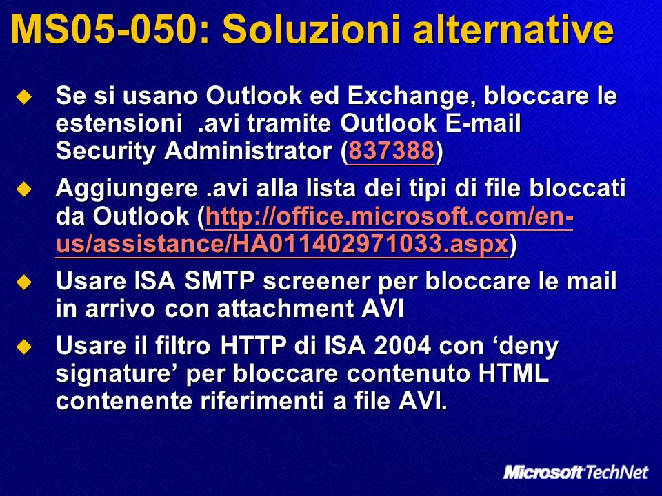 MS05-050: Soluzioni alternative Se si usano Outlook ed Exchange, bloccare le estensioni.avi tramite Outlook E-mail Security Administrator (837388) Se