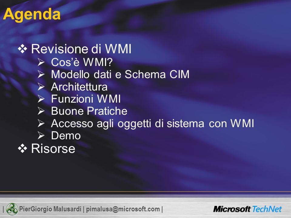 | PierGiorgio Malusardi | pimalusa@microsoft.com | Agenda Revisione di WMI Cosè WMI.