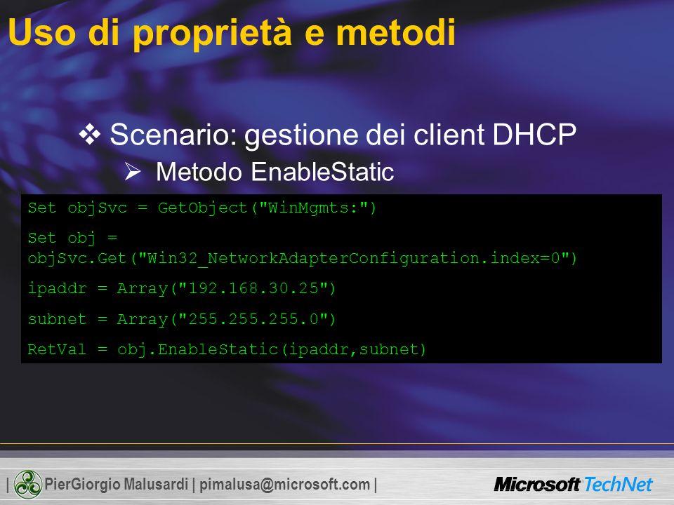 | PierGiorgio Malusardi | pimalusa@microsoft.com | Uso di proprietà e metodi Scenario: gestione dei client DHCP Metodo EnableStatic Metodo EnableDHCP