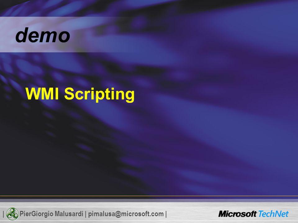 | PierGiorgio Malusardi | pimalusa@microsoft.com | demo WMI Scripting