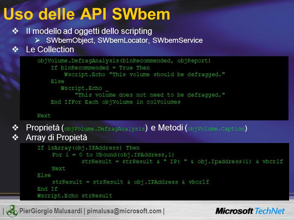| PierGiorgio Malusardi | pimalusa@microsoft.com | Uso delle API SWbem Il modello ad oggetti dello scripting SWbemObject, SWbemLocator, SWbemService L