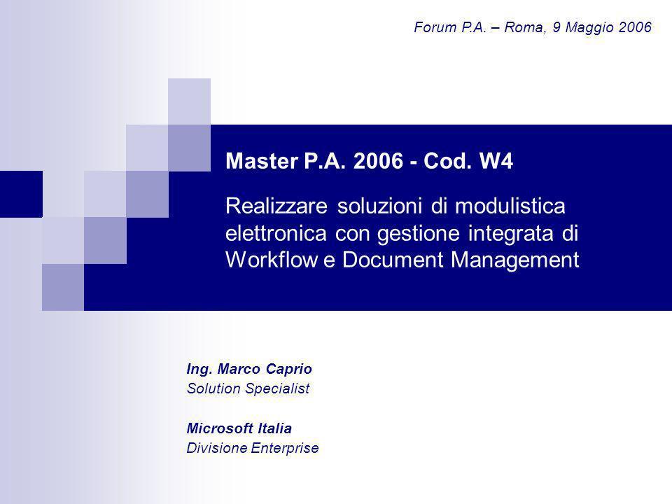 Master P.A. 2006 - Cod. W4 Realizzare soluzioni di modulistica elettronica con gestione integrata di Workflow e Document Management Ing. Marco Caprio