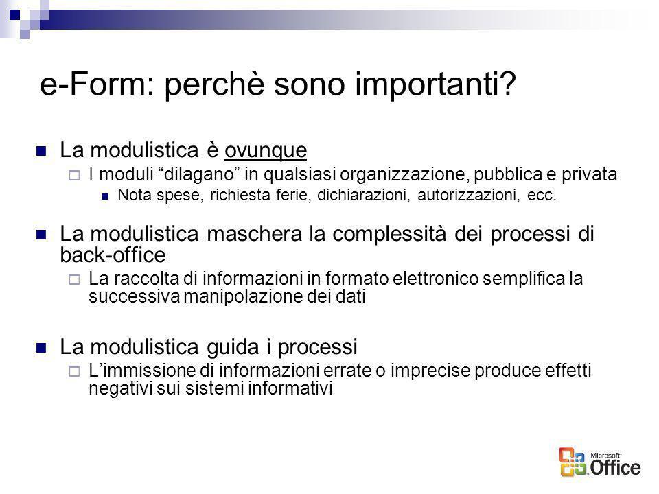 e-Form: perchè sono importanti? La modulistica è ovunque I moduli dilagano in qualsiasi organizzazione, pubblica e privata Nota spese, richiesta ferie