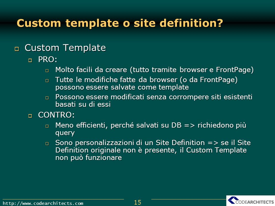 15 http://www.codearchitects.com Custom template o site definition? Custom Template Custom Template PRO: PRO: Molto facili da creare (tutto tramite br