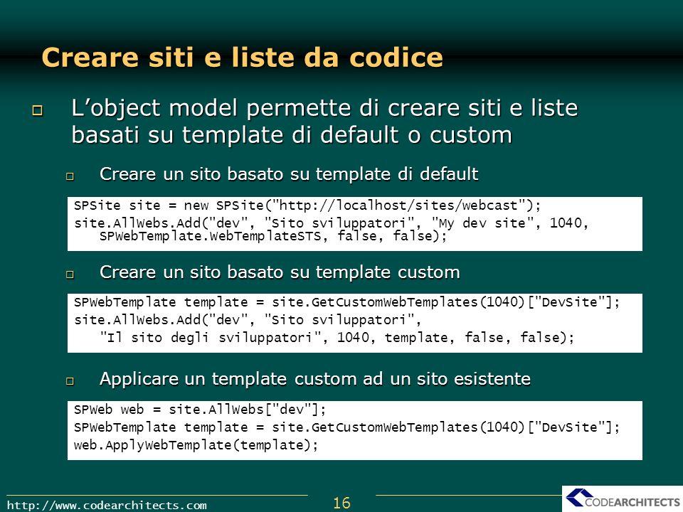 16 http://www.codearchitects.com Creare siti e liste da codice Lobject model permette di creare siti e liste basati su template di default o custom Lo