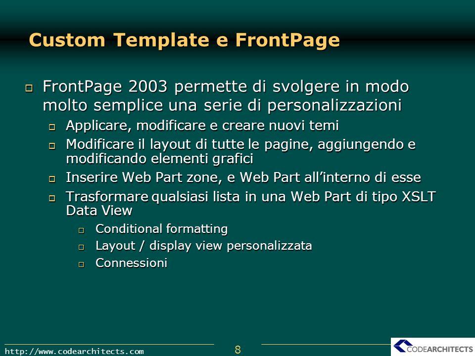8 http://www.codearchitects.com Custom Template e FrontPage FrontPage 2003 permette di svolgere in modo molto semplice una serie di personalizzazioni