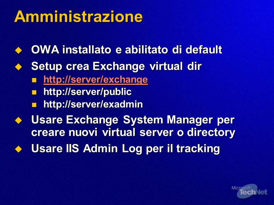 Amministrazione OWA installato e abilitato di default OWA installato e abilitato di default Setup crea Exchange virtual dir Setup crea Exchange virtua