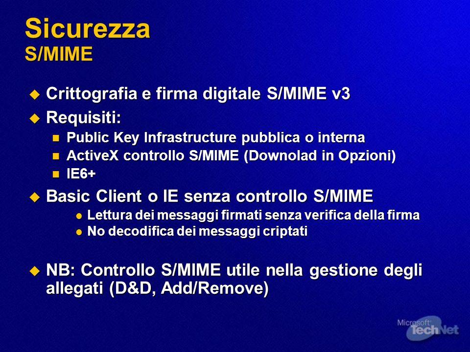 Sicurezza S/MIME Crittografia e firma digitale S/MIME v3 Crittografia e firma digitale S/MIME v3 Requisiti: Requisiti: Public Key Infrastructure pubbl