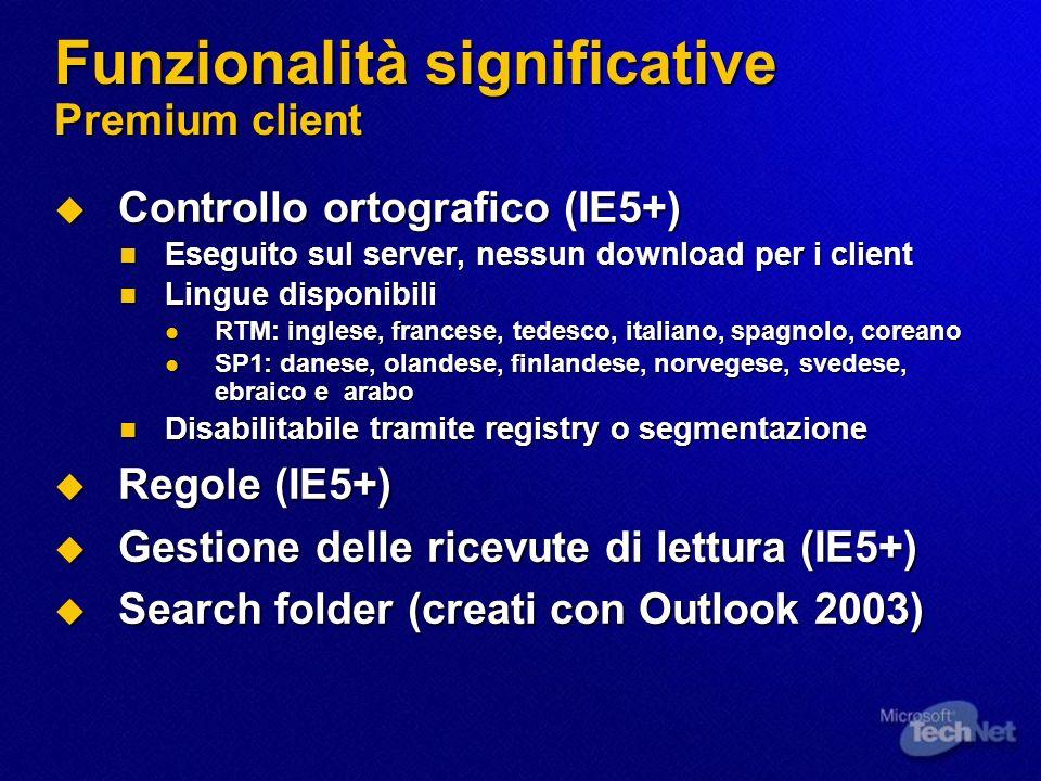 Funzionalità significative Premium client Controllo ortografico (IE5+) Controllo ortografico (IE5+) Eseguito sul server, nessun download per i client