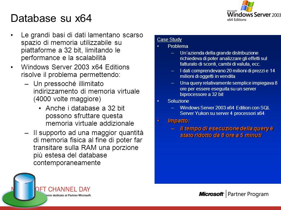 Database su x64 Le grandi basi di dati lamentano scarso spazio di memoria utilizzabile su piattaforme a 32 bit, limitando le performance e la scalabil