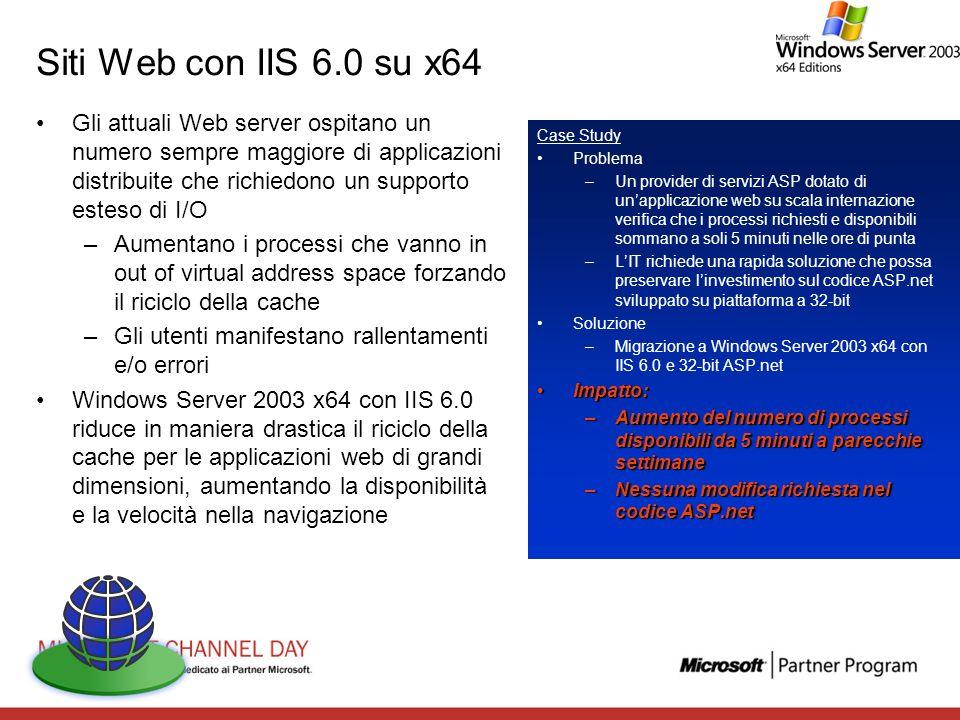 Siti Web con IIS 6.0 su x64 Gli attuali Web server ospitano un numero sempre maggiore di applicazioni distribuite che richiedono un supporto esteso di