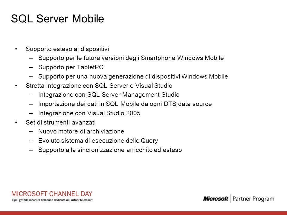 SQL Server Mobile Supporto esteso ai dispositivi –Supporto per le future versioni degli Smartphone Windows Mobile –Supporto per TabletPC –Supporto per