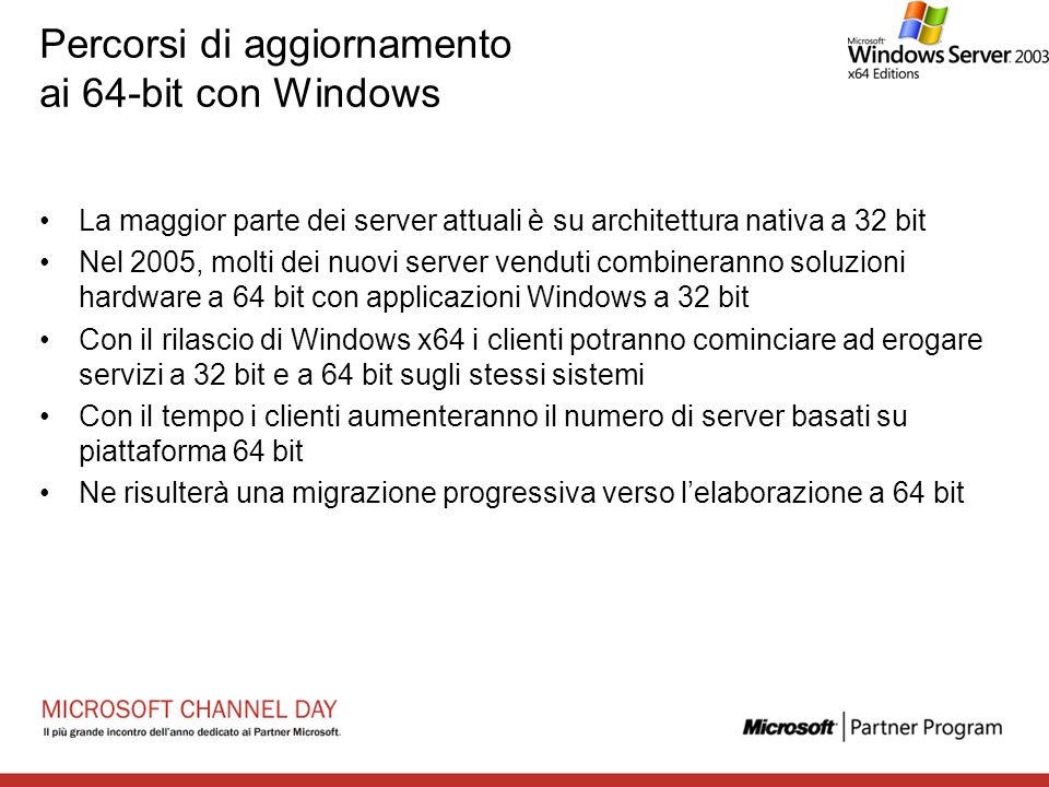 Percorsi di aggiornamento ai 64-bit con Windows La maggior parte dei server attuali è su architettura nativa a 32 bit Nel 2005, molti dei nuovi server