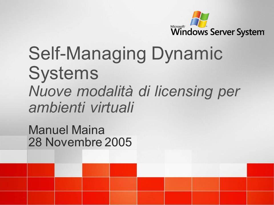 Self-Managing Dynamic Systems Nuove modalità di licensing per ambienti virtuali Manuel Maina 28 Novembre 2005 Manuel Maina 28 Novembre 2005