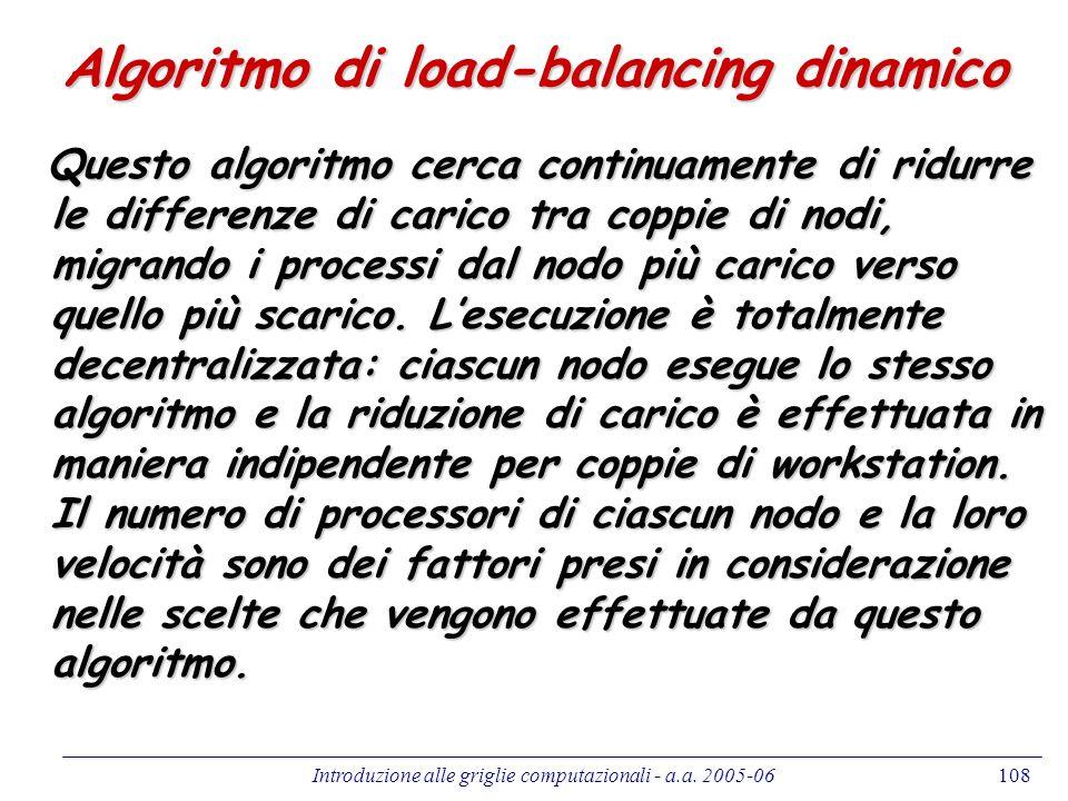 Introduzione alle griglie computazionali - a.a. 2005-06108 Algoritmo di load-balancing dinamico Questo algoritmo cerca continuamente di ridurre le dif