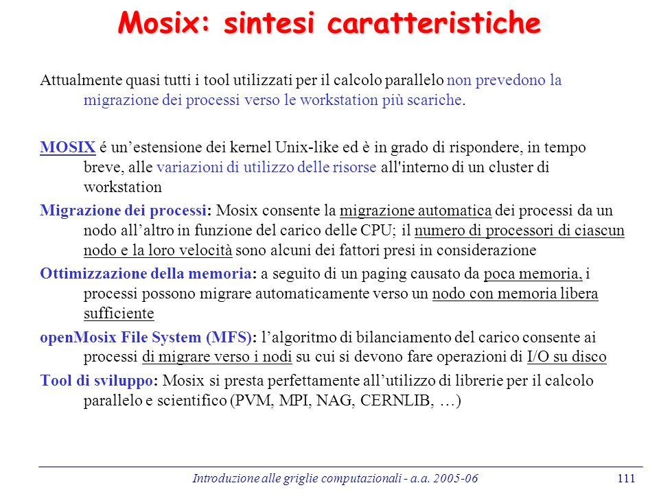 Introduzione alle griglie computazionali - a.a. 2005-06111 Mosix: sintesi caratteristiche Attualmente quasi tutti i tool utilizzati per il calcolo par