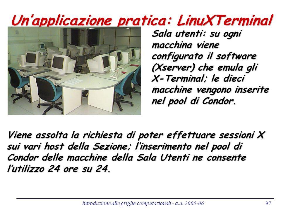 Introduzione alle griglie computazionali - a.a. 2005-0697 Unapplicazione pratica: LinuXTerminal Sala utenti: su ogni macchina viene configurato il sof