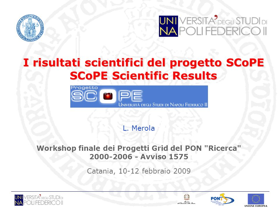 I risultati scientifici del progetto SCoPE SCoPE Scientific Results L. Merola Workshop finale dei Progetti Grid del PON