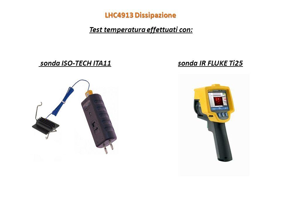 LHC4913 Dissipazione Test temperatura effettuati con: sonda ISO-TECH ITA11 sonda IR FLUKE Ti25
