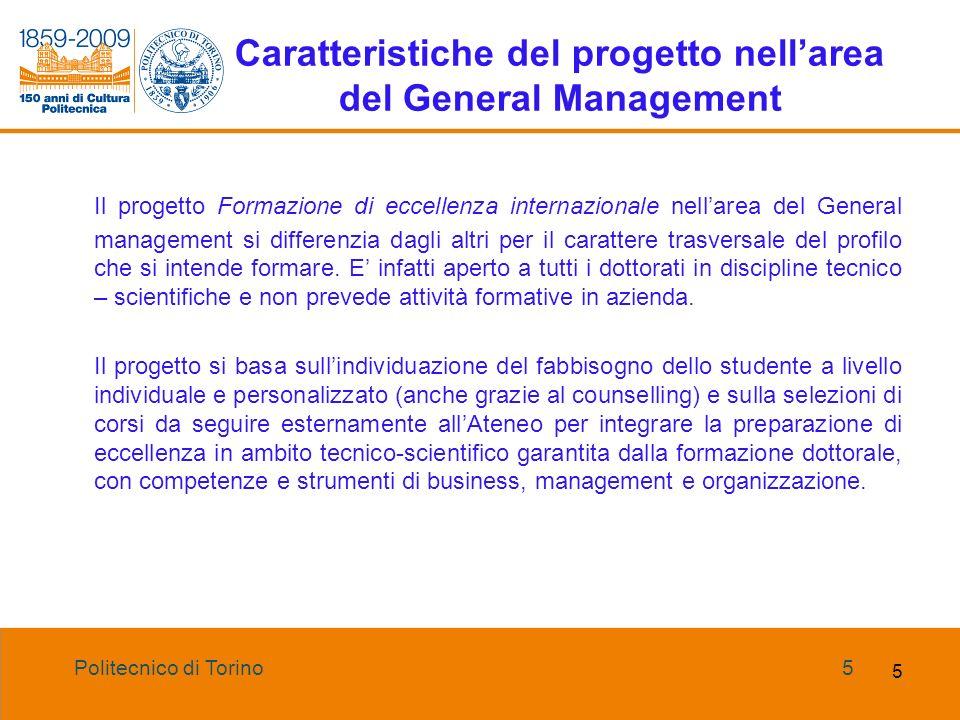 Politecnico di Torino5 5 Caratteristiche del progetto nellarea del General Management Il progetto Formazione di eccellenza internazionale nellarea del General management si differenzia dagli altri per il carattere trasversale del profilo che si intende formare.