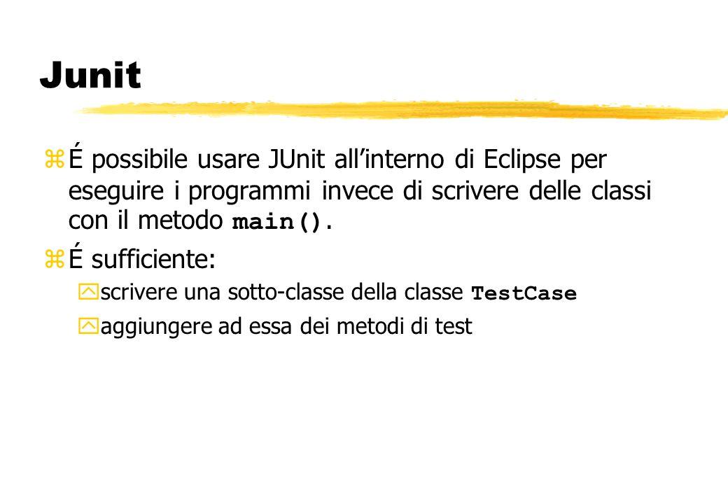Junit É possibile usare JUnit allinterno di Eclipse per eseguire i programmi invece di scrivere delle classi con il metodo main(). zÉ sufficiente: scr