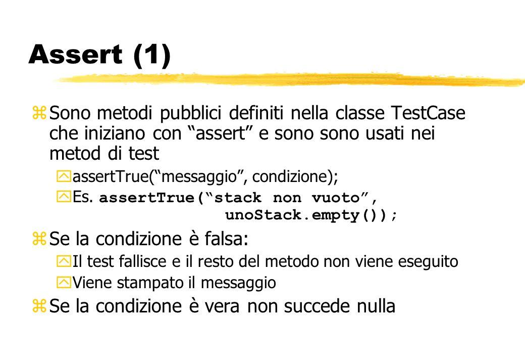 Assert (1) zSono metodi pubblici definiti nella classe TestCase che iniziano con assert e sono sono usati nei metod di test yassertTrue(messaggio, con
